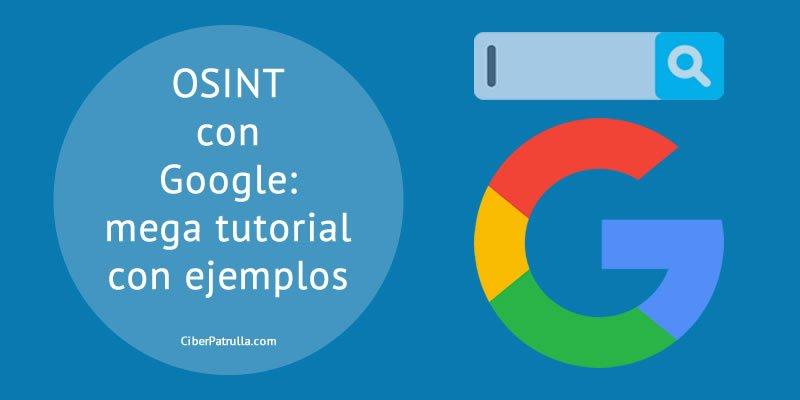 OSINT con Google: mega tutorial con ejemplos